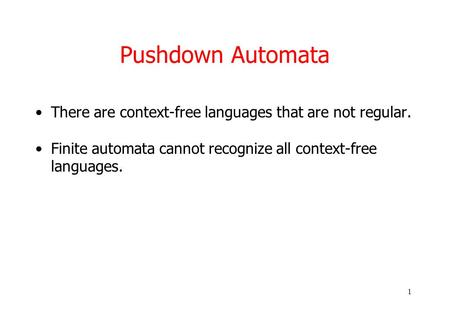 1 Pushdown Automata There are context-free languages that are not regular. Finite automata cannot recognize all context-free languages.