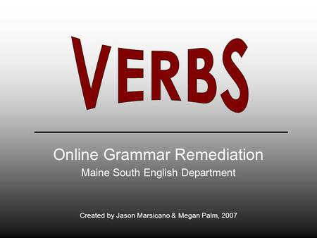 Online Grammar Remediation Maine South English Department Created by Jason Marsicano & Megan Palm, 2007.
