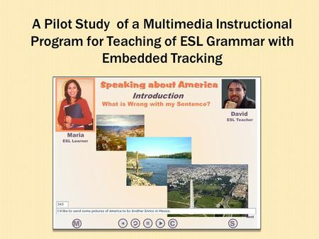 A Pilot Study of a Multimedia Instructional Program for Teaching of ESL Grammar with Embedded Tracking.
