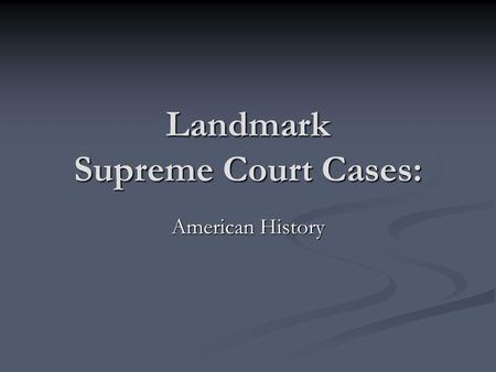 Landmark Supreme Court Cases: American History. Marbury v. Madison Essentials: Essentials: Established JUDICIAL REVIEW Established JUDICIAL REVIEW 1803.