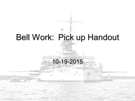 Bell Work: Pick up Handout 10-19-2015. Agenda Open Book Section 4 Chapter 10Open Book Section 4 Chapter 10 You will read the information and complete.