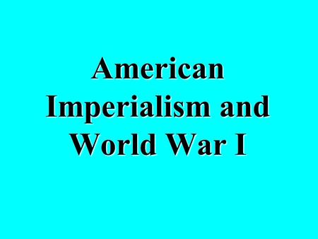 American Imperialism and World War I Define Isolationism. The United States should stay out of world affairs.The United States should stay out of world.