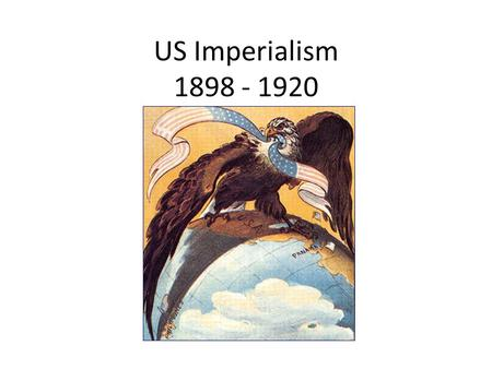 US Imperialism 1898 - 1920 What do you see in this <strong>cartoon</strong>?
