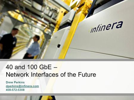 40 and 100 GbE – Network Interfaces of the Future Drew Perkins 408-572-5308.