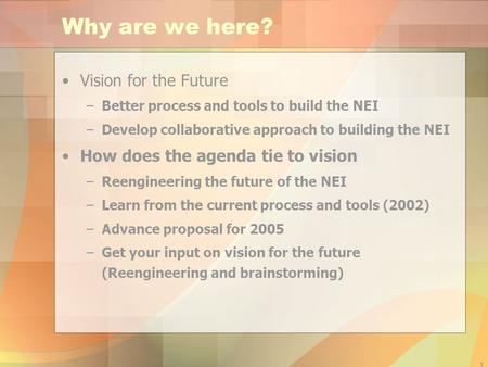 1 Why are we here? Vision for the Future –Better process and tools to build the NEI –Develop collaborative approach to building the NEI How does the agenda.