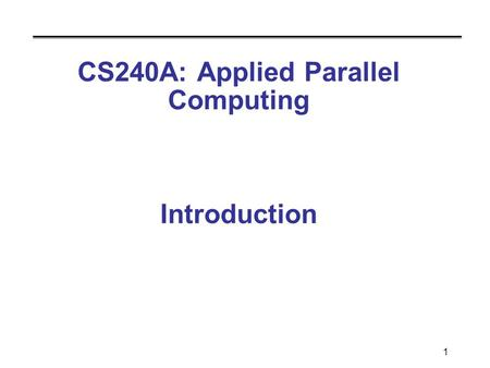CS240A: Applied Parallel Computing Introduction