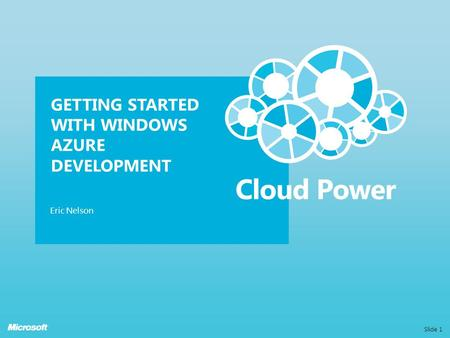 GETTING STARTED WITH WINDOWS AZURE DEVELOPMENT Eric Nelson Slide 1.