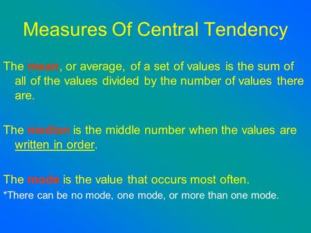 Measures Of Central Tendency The mean, or average, of a set of values is the sum of all of the values divided by the number of values there are. The median.