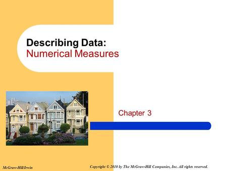 Describing Data: Numerical Measures Chapter 3 McGraw-Hill/Irwin Copyright © 2010 by The McGraw-Hill Companies, Inc. All rights reserved.