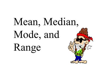 Mean, Median, Mode, and Range. Mean is the average of a set of data. To calculate the mean, find the sum of the data and then divide by the number of.