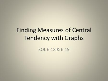 Finding Measures of Central Tendency with Graphs SOL 6.18 & 6.19.