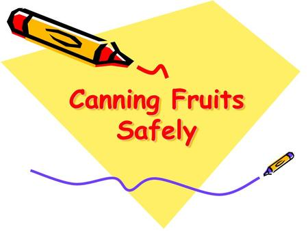Canning Fruits Safely. Resources for Today Canning Fruits SafelyCanning Fruits Safely (B0430) www.foodsafety.wisc.eduwww.foodsafety.wisc.edu How Do I…..Can.