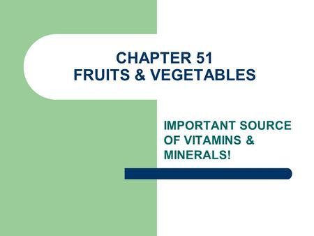 CHAPTER 51 FRUITS & VEGETABLES IMPORTANT SOURCE OF VITAMINS & MINERALS!