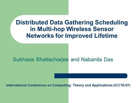 Distributed Data Gathering Scheduling in Multi-hop Wireless Sensor Networks for Improved Lifetime Subhasis Bhattacharjee and Nabanita Das International.