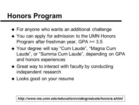 Honors Program  For anyone who wants an additional challenge  You can apply for admission to the UMN Honors Program after freshman year, GPA >= 3.5 