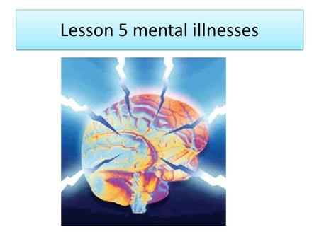 Lesson 5 mental illnesses. Mental Illnesses What is mental illness ?? Health disorder that affect a persons behavior, thoughts, and emotions. – This can.
