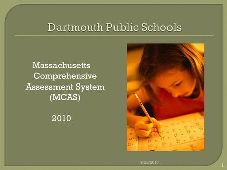Massachusetts Comprehensive Assessment System (MCAS) 2010 1 9/22/2010.