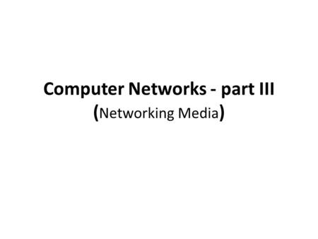 Computer Networks - part III ( Networking Media ).