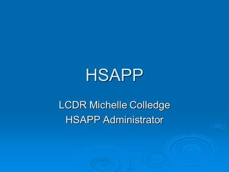 HSAPP LCDR Michelle Colledge HSAPP Administrator.