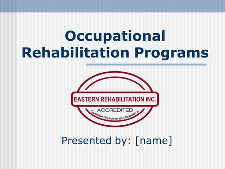 Occupational Rehabilitation Programs Presented by: [name]