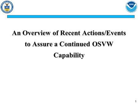 1 An Overview of Recent Actions/Events to Assure a Continued OSVW Capability.