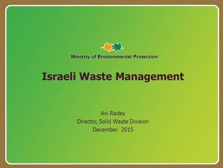 Israeli Waste Management Avi Radey Director, Solid Waste Division December 2015.