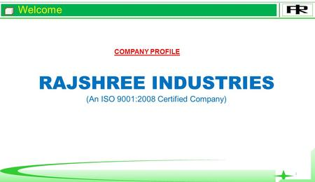 Welcome 1 RAJSHREE INDUSTRIES (An ISO 9001:2008 Certified Company) COMPANY PROFILE.