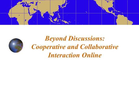 Beyond Discussions: Cooperative and Collaborative Interaction Online.