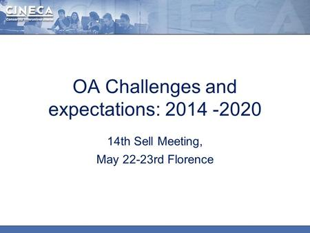 OA Challenges and expectations: 2014 -2020 14th Sell Meeting, May 22-23rd Florence.