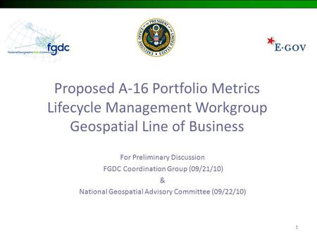 11 Proposed A-16 Portfolio Metrics Lifecycle Management Workgroup Geospatial Line of Business For Preliminary Discussion FGDC Coordination Group (09/21/10)