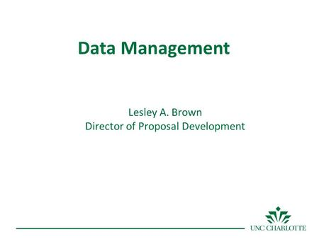 Data Management Lesley A. Brown Director of Proposal Development.