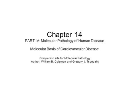 Chapter 14 PART IV: Molecular Pathology of Human Disease Molecular Basis of Cardiovascular Disease Companion site for Molecular Pathology Author: William.
