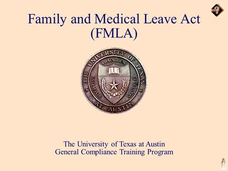 The University of Texas at Austin General Compliance Training Program Family and Medical Leave Act (FMLA)