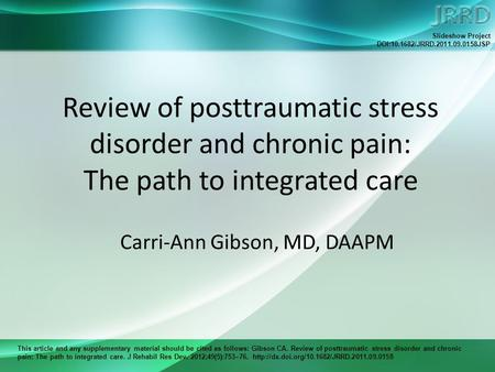 This article and any supplementary material should be cited as follows: Gibson CA. Review of posttraumatic stress disorder and chronic pain: The path to.