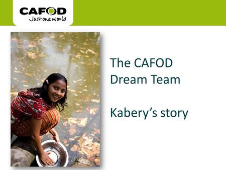 Www.cafod.org.uk cafod.org.uk The CAFOD Dream Team Kabery's story Picture my World.