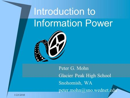 1/23/2016 Introduction to Information Power Peter G. Mohn Glacier Peak High School Snohomish, WA