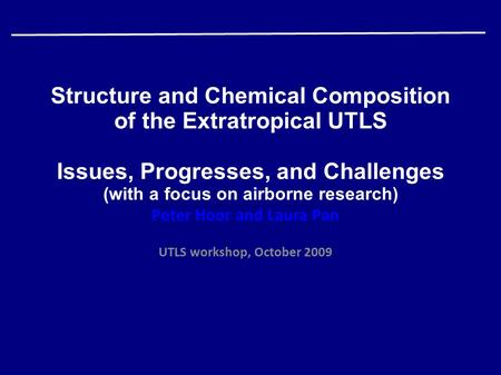 Structure and Chemical Composition of the Extratropical UTLS Issues, Progresses, and Challenges (with a focus on airborne research) Peter Hoor and Laura.