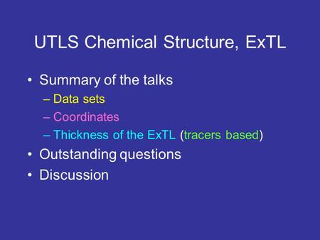 UTLS Chemical Structure, ExTL Summary of the talks –Data sets –Coordinates –Thickness of the ExTL (tracers based) Outstanding questions Discussion.