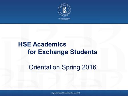 Higher School of Economics, Moscow, 2015 HSE Academics for Exchange Students Orientation Spring 2016 1.