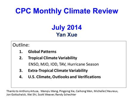 CPC Monthly Climate Review July 2014 Yan Xue Outline: 1.Global Patterns 2.Tropical Climate Variability ENSO, MJO, IOD, TAV, Hurricane Season 3.Extra-Tropical.