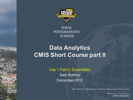 Data Analytics CMIS Short Course part II Day 1 Part 3: Ensembles Sam Buttrey December 2015.