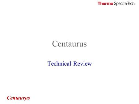 Centaurµs Centaurus Technical Review. Centaurµs Centaurus Standard Features Transmission Reflection A single aperture before the sample –Targeting Manual.
