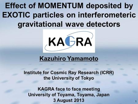 1 Kazuhiro Yamamoto Institute for Cosmic Ray Research (ICRR) the University of Tokyo KAGRA face to face meeting University of Toyama, Toyama, Japan 3 August.