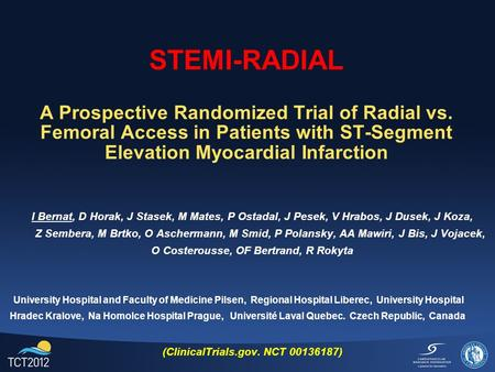 STEMI-RADIAL A Prospective Randomized Trial of Radial vs. Femoral Access in Patients with ST-Segment Elevation Myocardial Infarction I Bernat, D Horak,