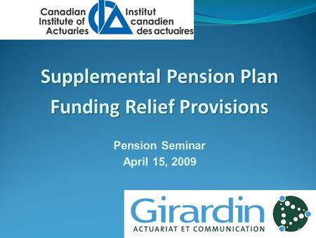 Supplemental Pension Plan Funding Relief Provisions Pension Seminar April 15, 2009 1.