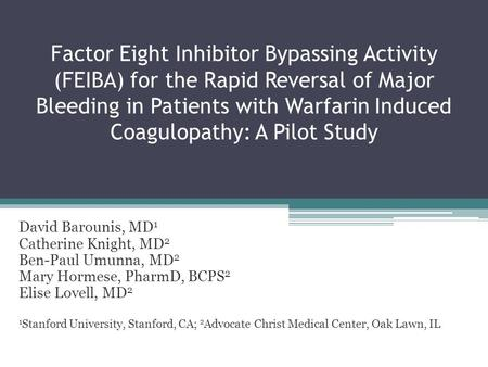Factor Eight Inhibitor Bypassing Activity (FEIBA) for the Rapid Reversal of Major Bleeding in Patients with Warfarin Induced Coagulopathy: A Pilot Study.
