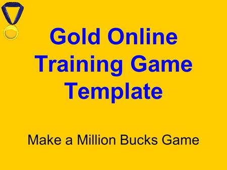 Gold Online Training Game Template Make a Million Bucks Game.