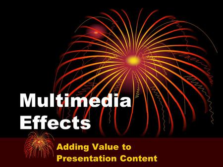 Multimedia Effects Adding Value to Presentation Content.