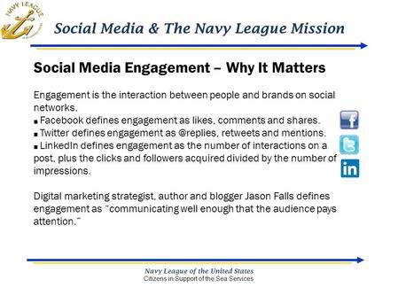 Social Media & The Navy League Mission Navy League of the United States Citizens in Support of the Sea Services Social Media Engagement – Why It Matters.