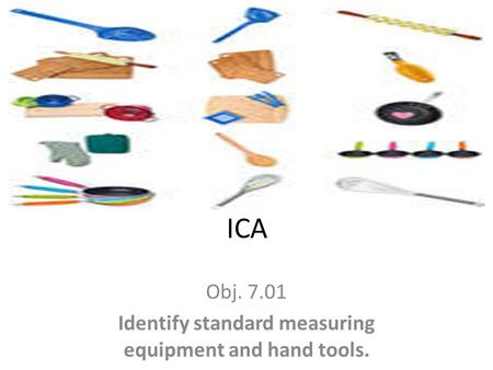 Obj Identify standard measuring equipment and hand tools.